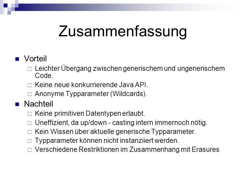 Zusammenfassung Vorteil Leichter Übergang zwischen generischem und ungenerischem Code. Keine neue konkurrierende Java API. Anonyme Typparameter (Wildc
