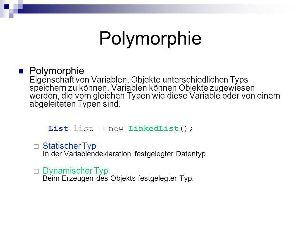 Polymorphie Polymorphie Eigenschaft von Variablen, Objekte unterschiedlichen Typs speichern zu können. Variablen können Objekte zugewiesen werden, die