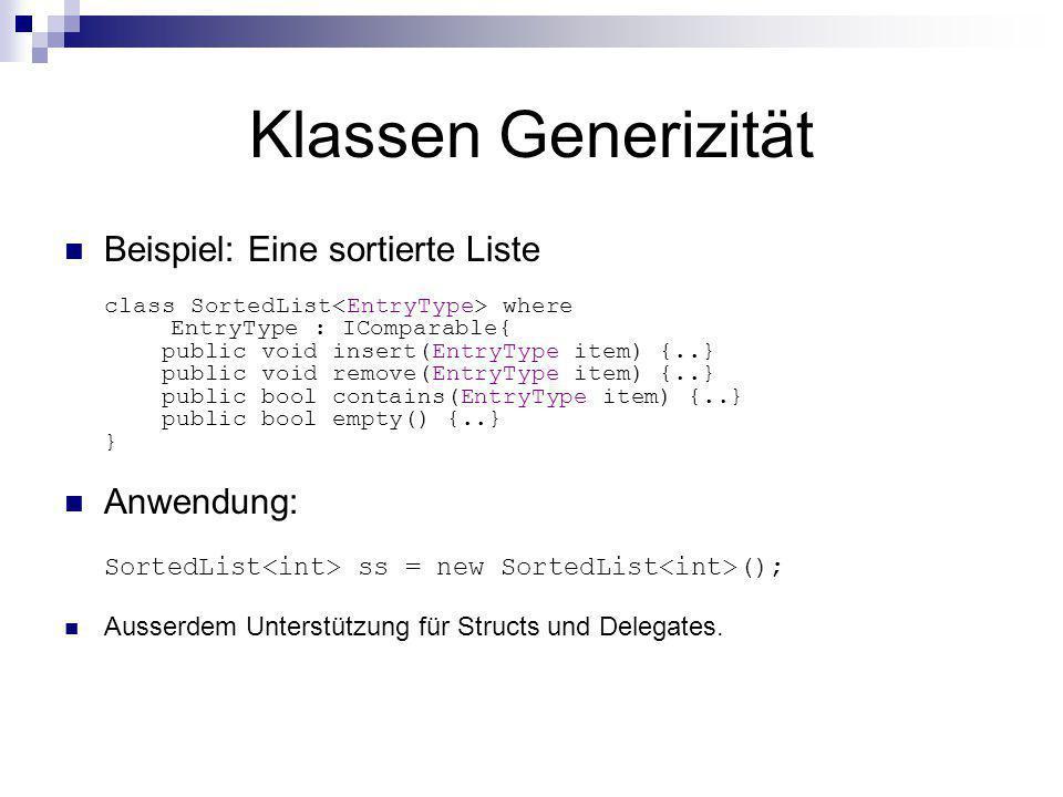 Klassen Generizität Beispiel: Eine sortierte Liste class SortedList where EntryType : IComparable{ public void insert(EntryType item) {..} public void