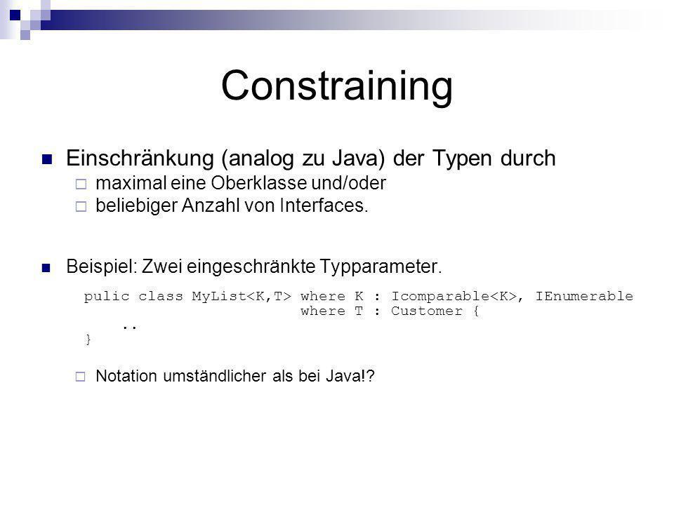 Constraining Einschränkung (analog zu Java) der Typen durch maximal eine Oberklasse und/oder beliebiger Anzahl von Interfaces. Beispiel: Zwei eingesch