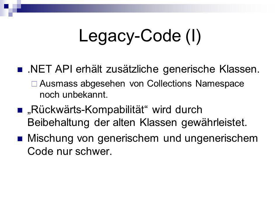Legacy-Code (I).NET API erhält zusätzliche generische Klassen. Ausmass abgesehen von Collections Namespace noch unbekannt. Rückwärts-Kompabilität wird