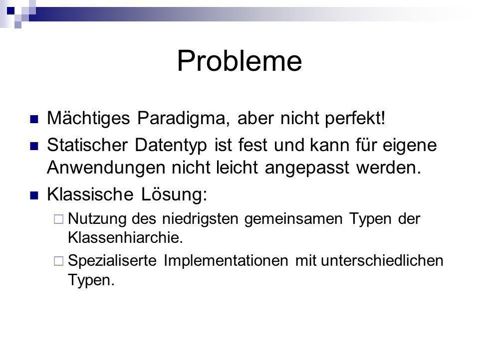 Ansatz 1: Nutzung von Vaterobjekten Beispiel Java: Liste class MyList { boolean add(Object o) {..} Object get(int index) {..} }..