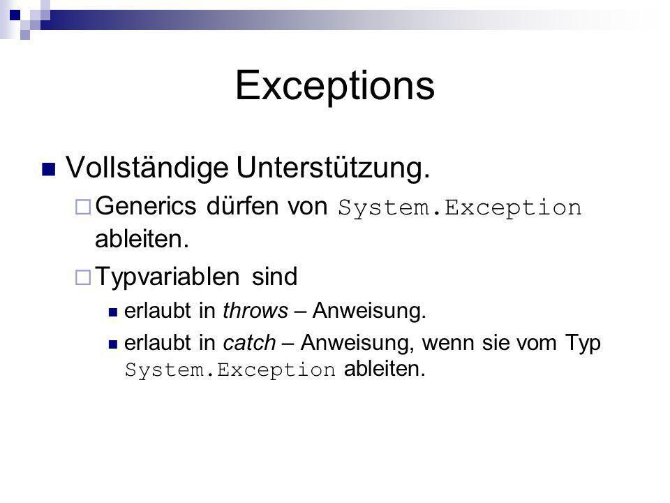 Exceptions Vollständige Unterstützung. Generics dürfen von System.Exception ableiten. Typvariablen sind erlaubt in throws – Anweisung. erlaubt in catc