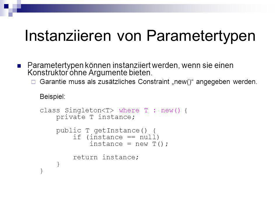 Instanziieren von Parametertypen Parametertypen können instanziiert werden, wenn sie einen Konstruktor ohne Argumente bieten. Garantie muss als zusätz