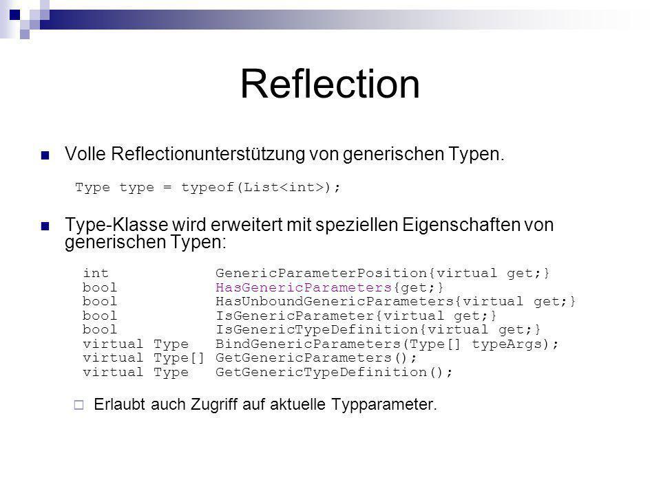 Reflection Volle Reflectionunterstützung von generischen Typen. Type type = typeof(List ); Type-Klasse wird erweitert mit speziellen Eigenschaften von