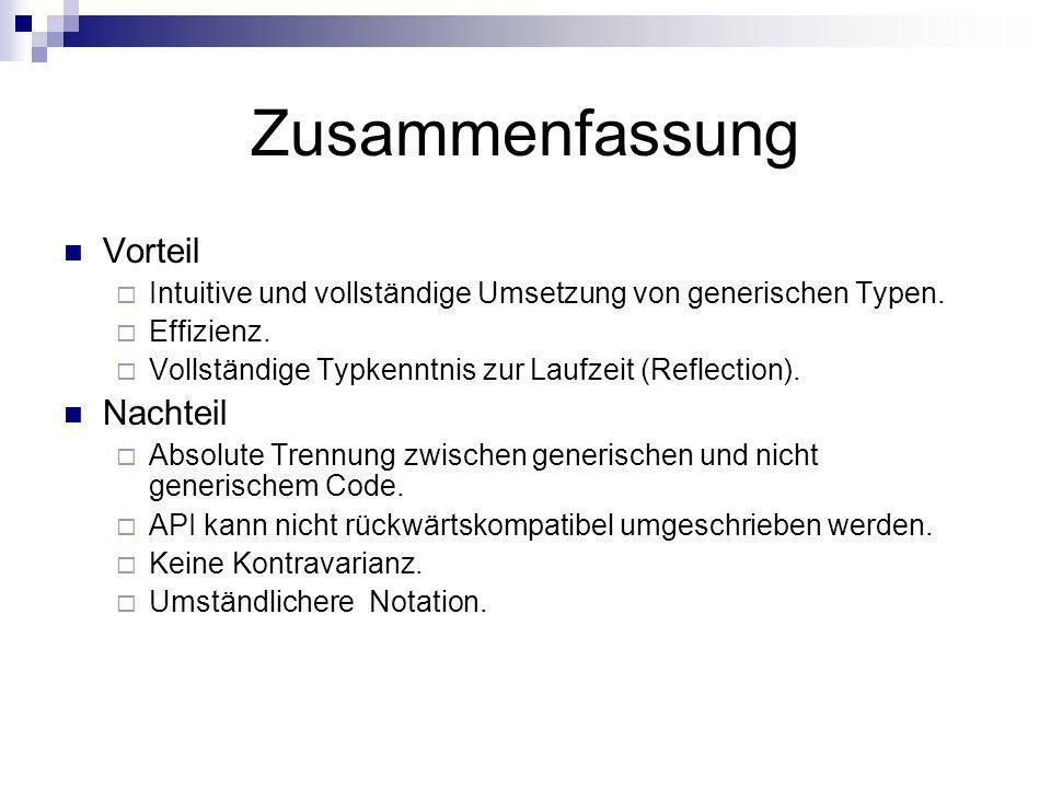 Zusammenfassung Vorteil Intuitive und vollständige Umsetzung von generischen Typen. Effizienz. Vollständige Typkenntnis zur Laufzeit (Reflection). Nac
