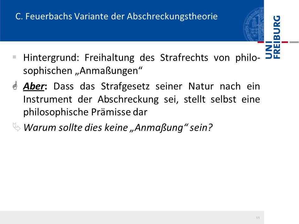 """C. Feuerbachs Variante der Abschreckungstheorie  Hintergrund: Freihaltung des Strafrechts von philo- sophischen """"Anmaßungen""""  Aber: Dass das Strafge"""