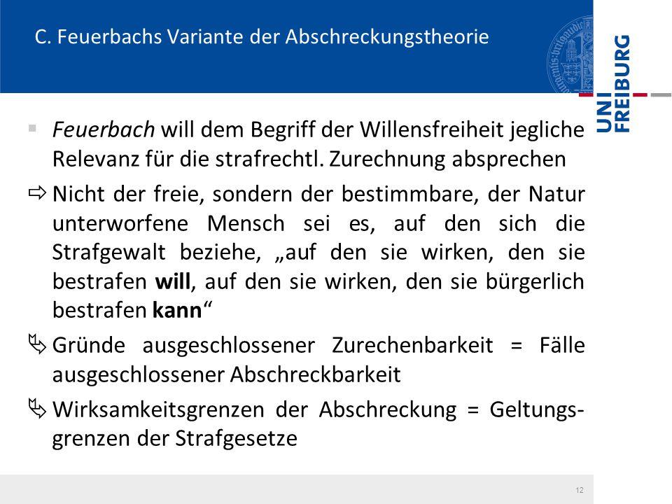 C. Feuerbachs Variante der Abschreckungstheorie  Feuerbach will dem Begriff der Willensfreiheit jegliche Relevanz für die strafrechtl. Zurechnung abs