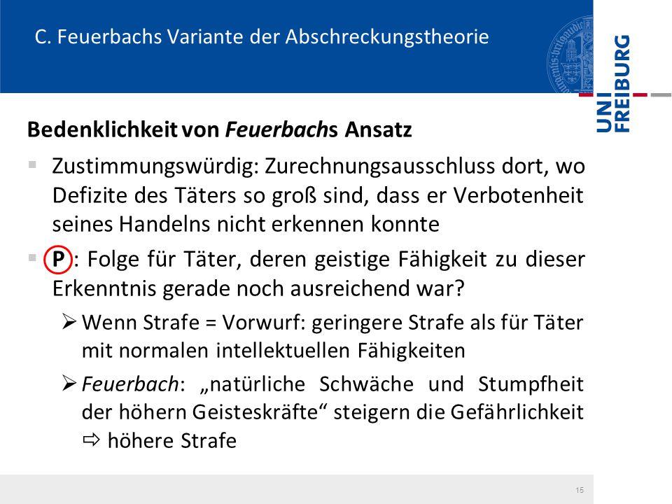 C. Feuerbachs Variante der Abschreckungstheorie Bedenklichkeit von Feuerbachs Ansatz  Zustimmungswürdig: Zurechnungsausschluss dort, wo Defizite des