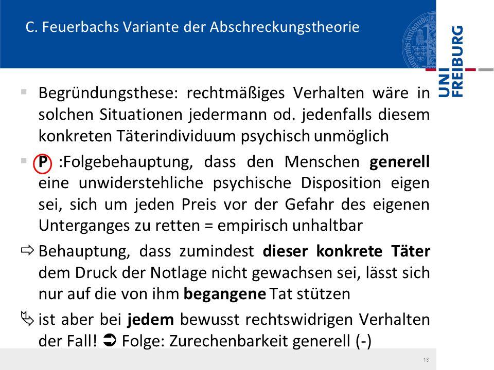 C. Feuerbachs Variante der Abschreckungstheorie  Begründungsthese: rechtmäßiges Verhalten wäre in solchen Situationen jedermann od. jedenfalls diesem