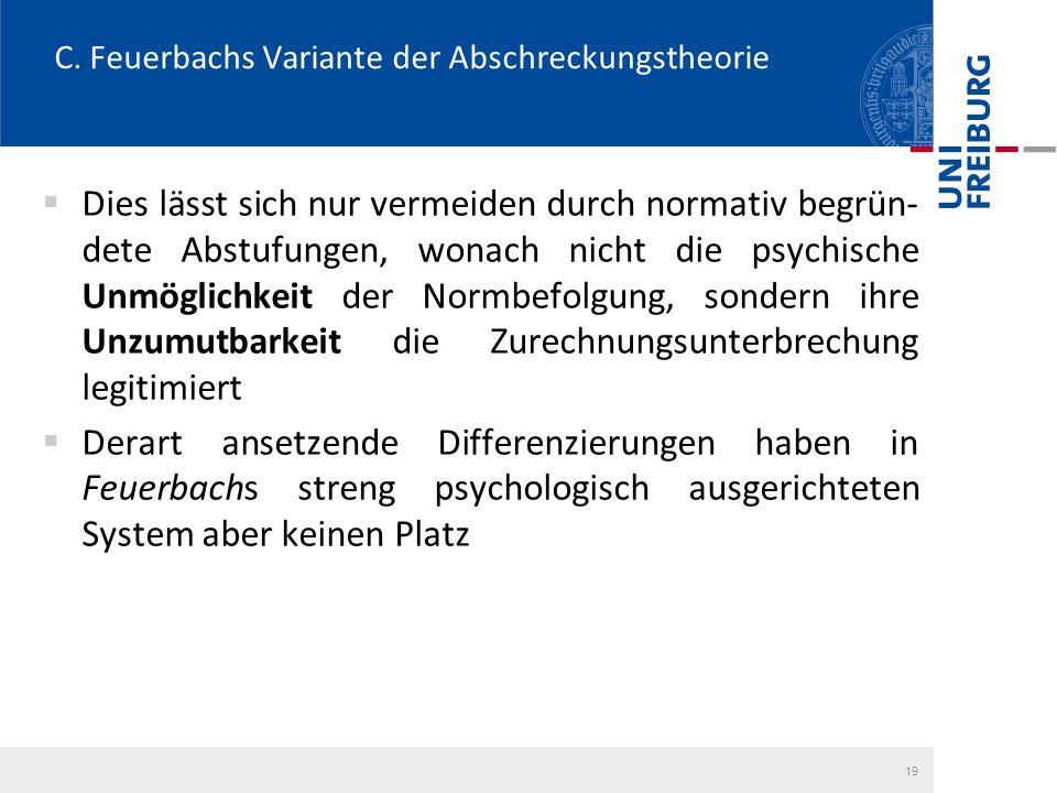 C. Feuerbachs Variante der Abschreckungstheorie  Dies lässt sich nur vermeiden durch normativ begrün- dete Abstufungen, wonach nicht die psychische U