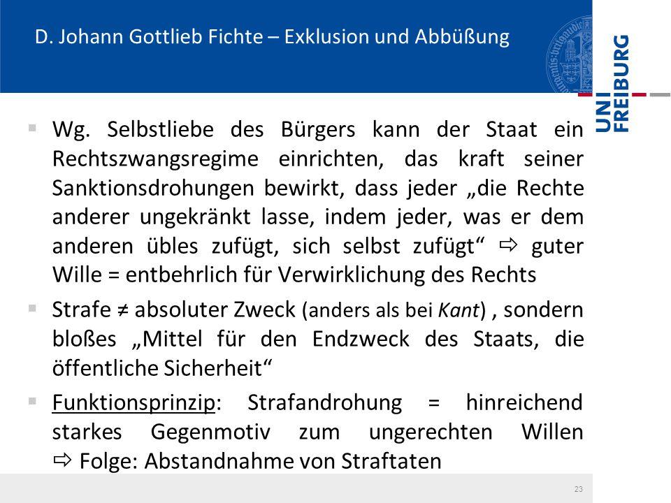 D. Johann Gottlieb Fichte – Exklusion und Abbüßung  Wg. Selbstliebe des Bürgers kann der Staat ein Rechtszwangsregime einrichten, das kraft seiner Sa