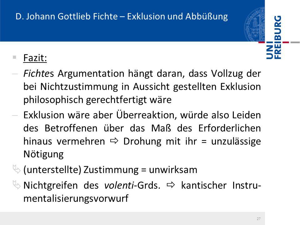 D. Johann Gottlieb Fichte – Exklusion und Abbüßung  Fazit:  Fichtes Argumentation hängt daran, dass Vollzug der bei Nichtzustimmung in Aussicht gest
