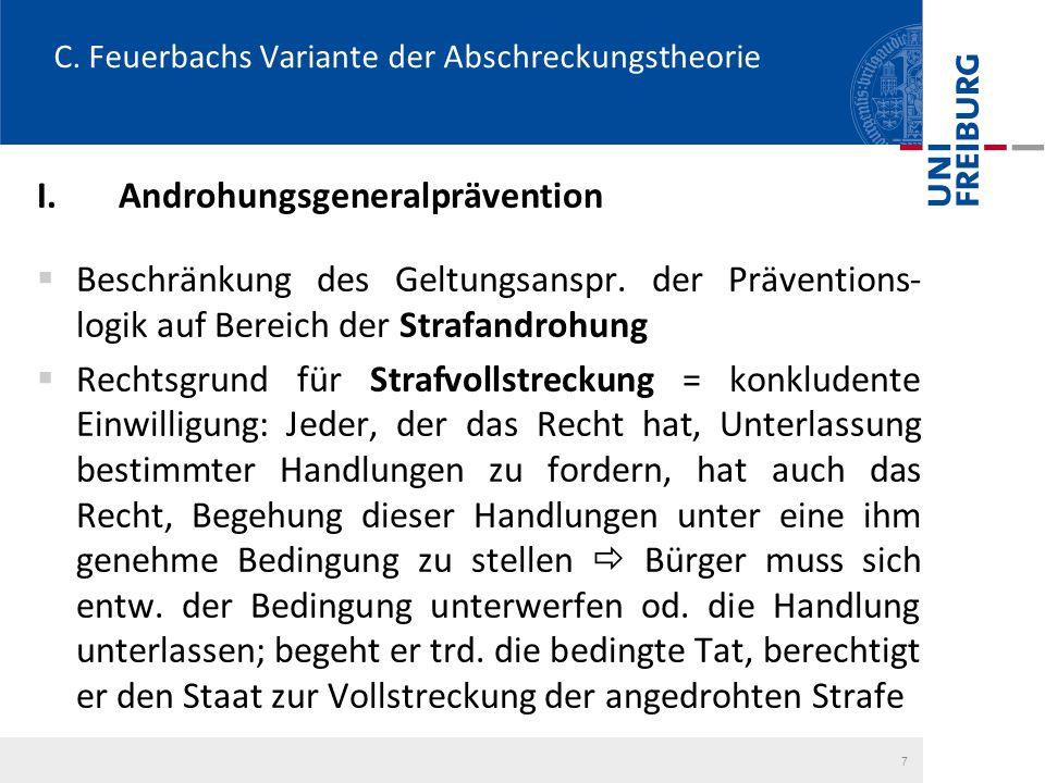 C. Feuerbachs Variante der Abschreckungstheorie I.Androhungsgeneralprävention  Beschränkung des Geltungsanspr. der Präventions- logik auf Bereich der