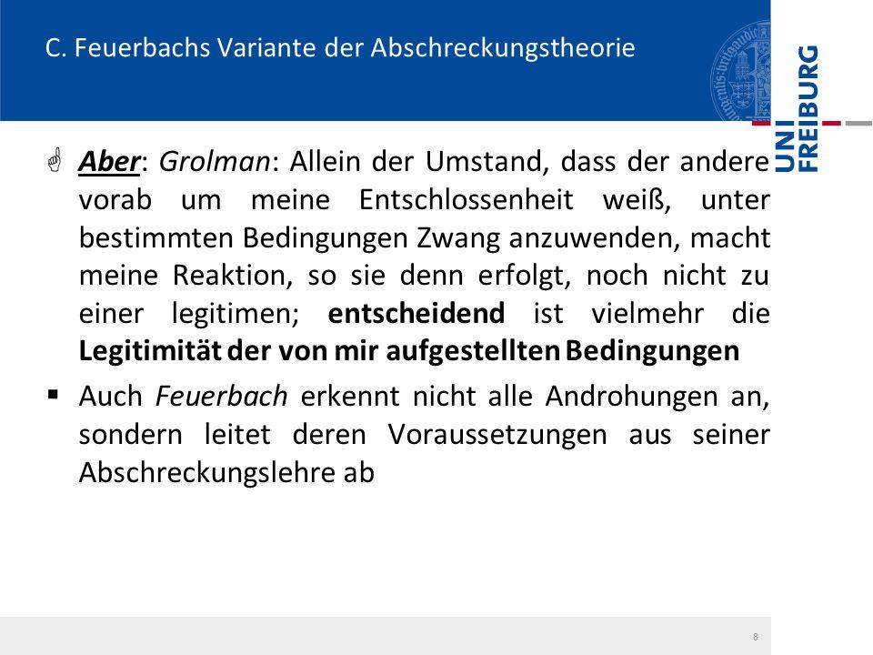 8 C. Feuerbachs Variante der Abschreckungstheorie  Aber: Grolman: Allein der Umstand, dass der andere vorab um meine Entschlossenheit weiß, unter bes
