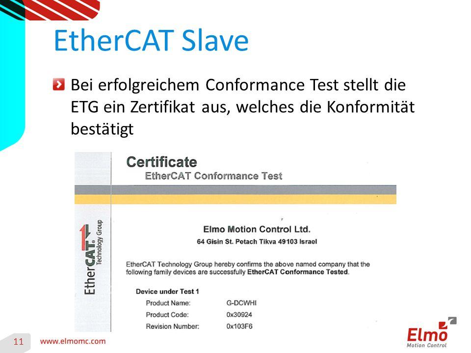 11 EtherCAT Slave Bei erfolgreichem Conformance Test stellt die ETG ein Zertifikat aus, welches die Konformität bestätigt
