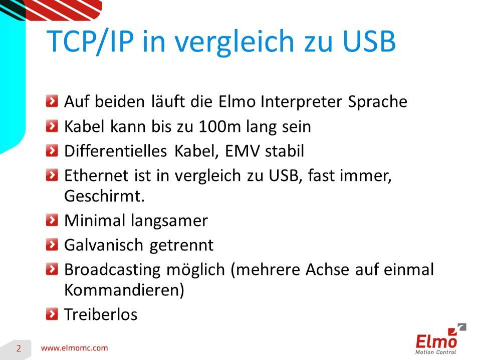 2 TCP/IP in vergleich zu USB Auf beiden läuft die Elmo Interpreter Sprache Kabel kann bis zu 100m lang sein Differentielles Kabel, EMV stabil Ethernet