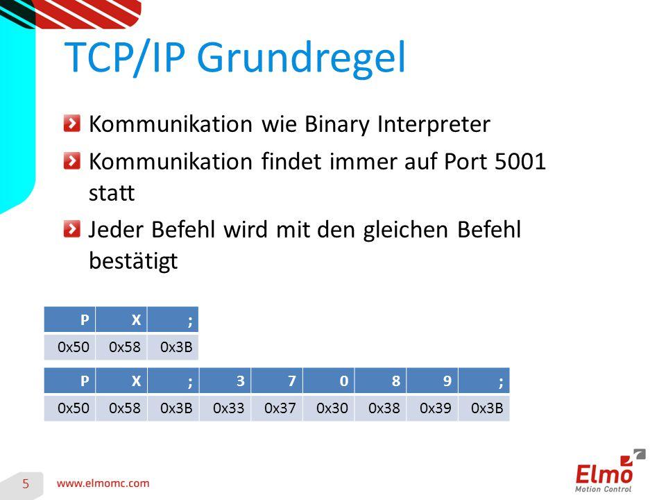 5 TCP/IP Grundregel Kommunikation wie Binary Interpreter Kommunikation findet immer auf Port 5001 statt Jeder Befehl wird mit den gleichen Befehl best