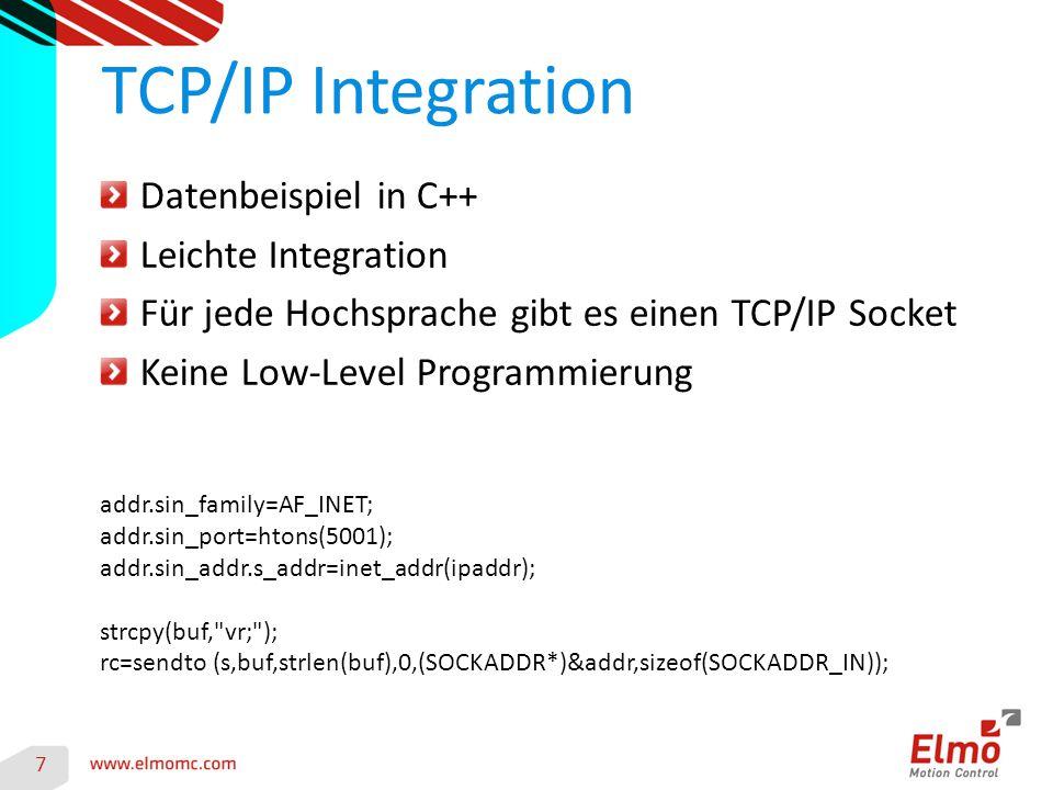 7 TCP/IP Integration Datenbeispiel in C++ Leichte Integration Für jede Hochsprache gibt es einen TCP/IP Socket Keine Low-Level Programmierung addr.sin