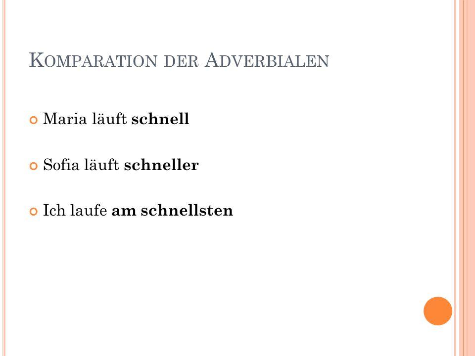 K OMPARATION DER A DVERBIALEN Komparativ der Adverbialen  Adverbial + -er z.B.