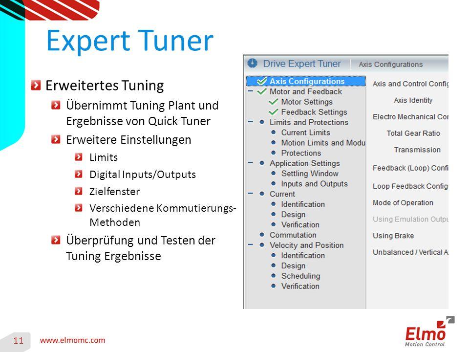 Expert Tuner 11 Erweitertes Tuning Übernimmt Tuning Plant und Ergebnisse von Quick Tuner Erweitere Einstellungen Limits Digital Inputs/Outputs Zielfenster Verschiedene Kommutierungs- Methoden Überprüfung und Testen der Tuning Ergebnisse