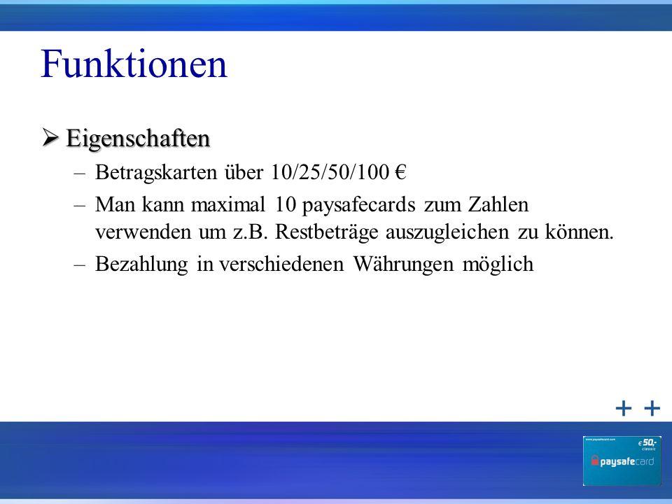 Funktionen  Eigenschaften –Betragskarten über 10/25/50/100 € –Man kann maximal 10 paysafecards zum Zahlen verwenden um z.B. Restbeträge auszugleichen