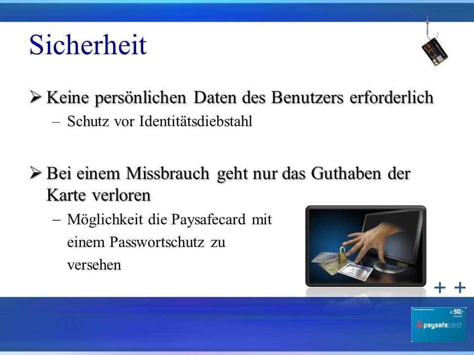 Sicherheit  Keine persönlichen Daten des Benutzers erforderlich –Schutz vor Identitätsdiebstahl  Bei einem Missbrauch geht nur das Guthaben der Kart