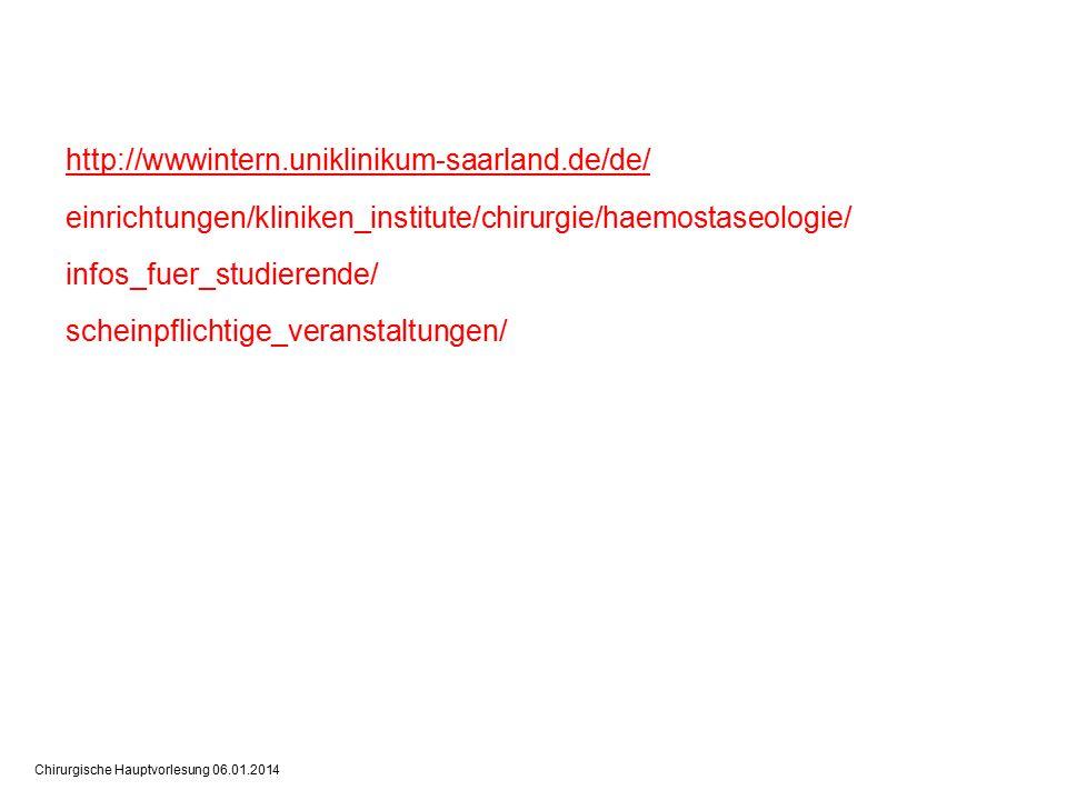 Chirurgische Hauptvorlesung 06.01.2014 http://wwwintern.uniklinikum-saarland.de/de/ http://wwwintern.uniklinikum-saarland.de/de/ einrichtungen/kliniken_institute/chirurgie/haemostaseologie/ infos_fuer_studierende/ scheinpflichtige_veranstaltungen/