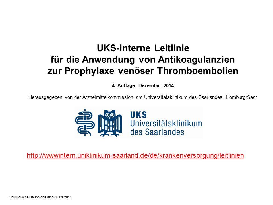 Chirurgische Hauptvorlesung 06.01.2014 UKS-interne Leitlinie für die Anwendung von Antikoagulanzien zur Prophylaxe venöser Thromboembolien 4.