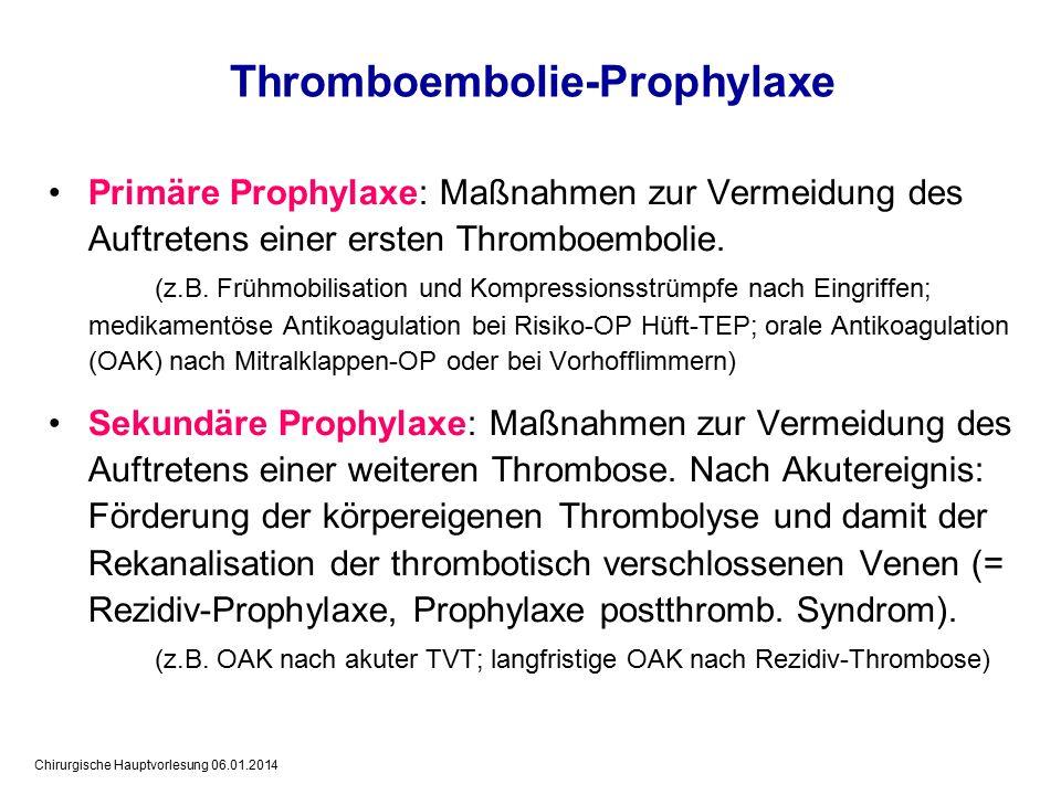 Chirurgische Hauptvorlesung 06.01.2014 Primäre Prophylaxe: Maßnahmen zur Vermeidung des Auftretens einer ersten Thromboembolie.