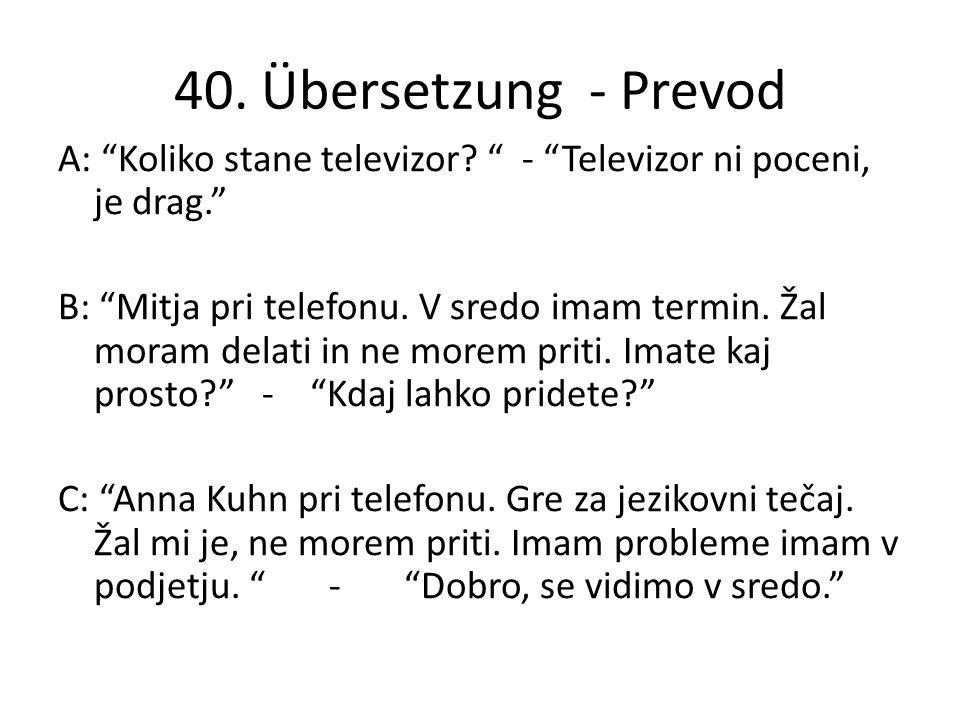 """40. Übersetzung - Prevod A: """"Koliko stane televizor? """" - """"Televizor ni poceni, je drag."""" B: """"Mitja pri telefonu. V sredo imam termin. Žal moram delati"""