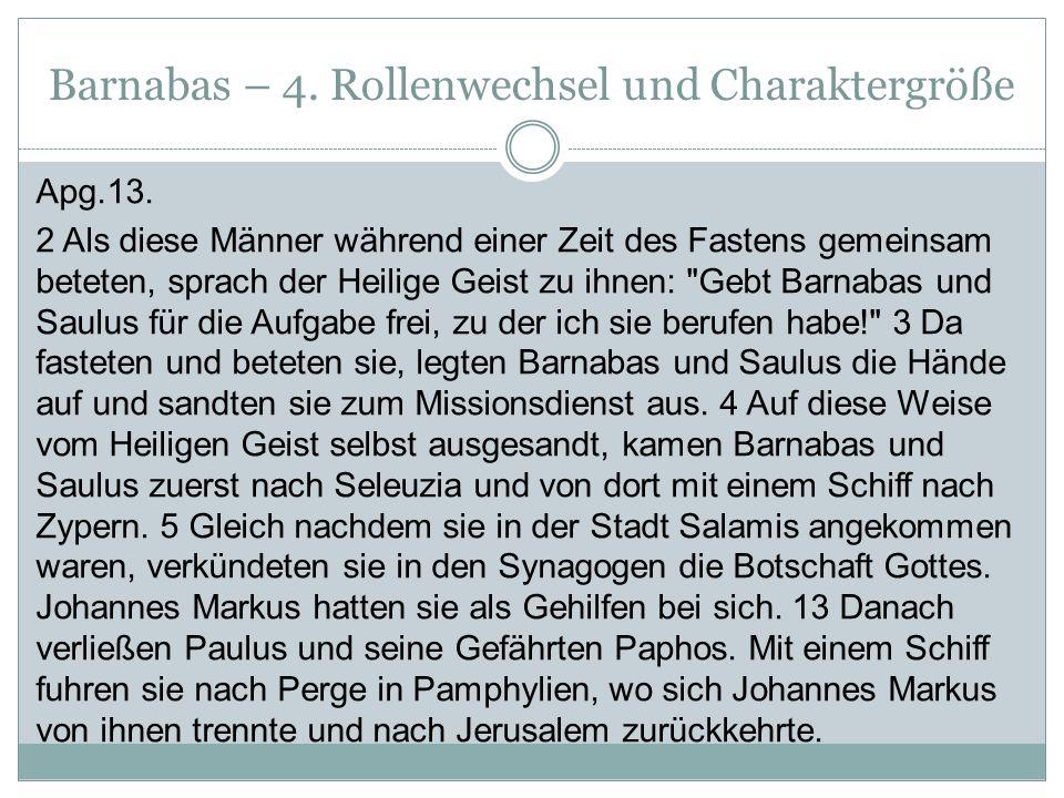Barnabas – 4. Rollenwechsel und Charaktergröße Apg.13. 2 Als diese Männer während einer Zeit des Fastens gemeinsam beteten, sprach der Heilige Geist z