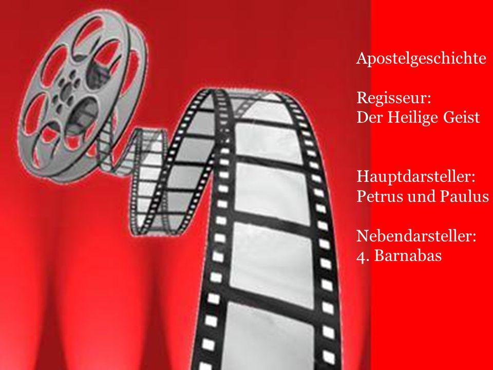 Apostelgeschichte Regisseur: Der Heilige Geist Hauptdarsteller: Petrus und Paulus Nebendarsteller: 4. Barnabas