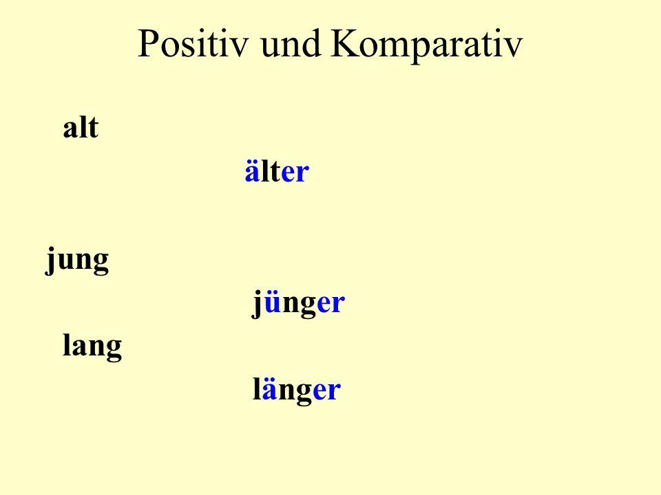 Positiv und Komparativ alt älter jung jünger lang länger