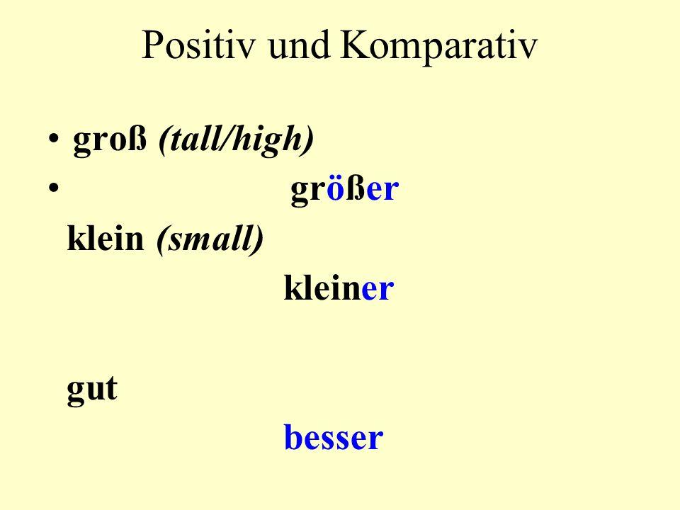 Positiv und Komparativ groß (tall/high) größer klein (small) kleiner gut besser