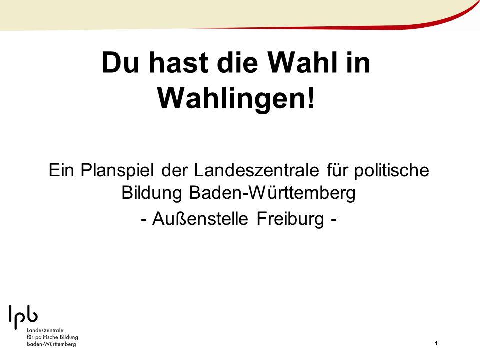 11 Du hast die Wahl in Wahlingen! Ein Planspiel der Landeszentrale für politische Bildung Baden-Württemberg - Außenstelle Freiburg -