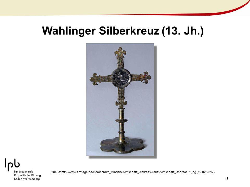 12 Wahlinger Silberkreuz (13. Jh.) Quelle: http://www.amtage.de/Domschatz_Minden/Domschatz_Andreaskreuz/domschatz_andreas02.jpg (12.02.2012)
