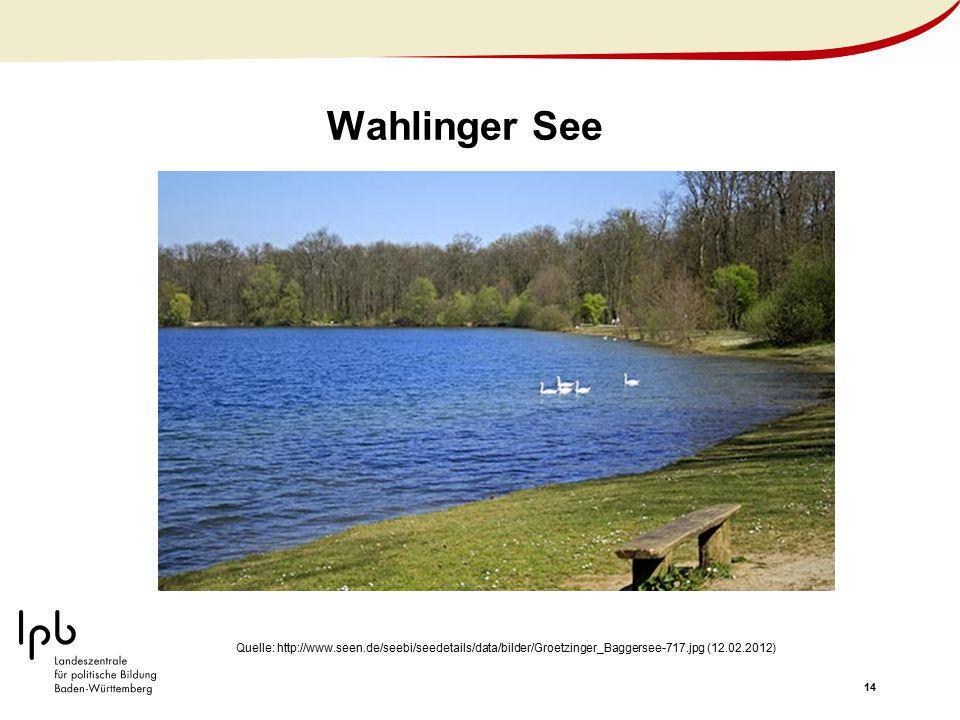 14 Wahlinger See Quelle: http://www.seen.de/seebi/seedetails/data/bilder/Groetzinger_Baggersee-717.jpg (12.02.2012)