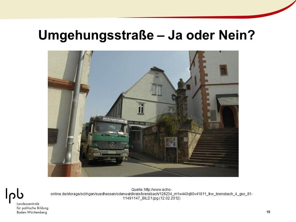 18 Umgehungsstraße – Ja oder Nein? Quelle: http://www.echo- online.de/storage/scl/ngen/suedhessen/odenwaldkreis/brensbach/126234_m1w440q90v41811_lkw_b