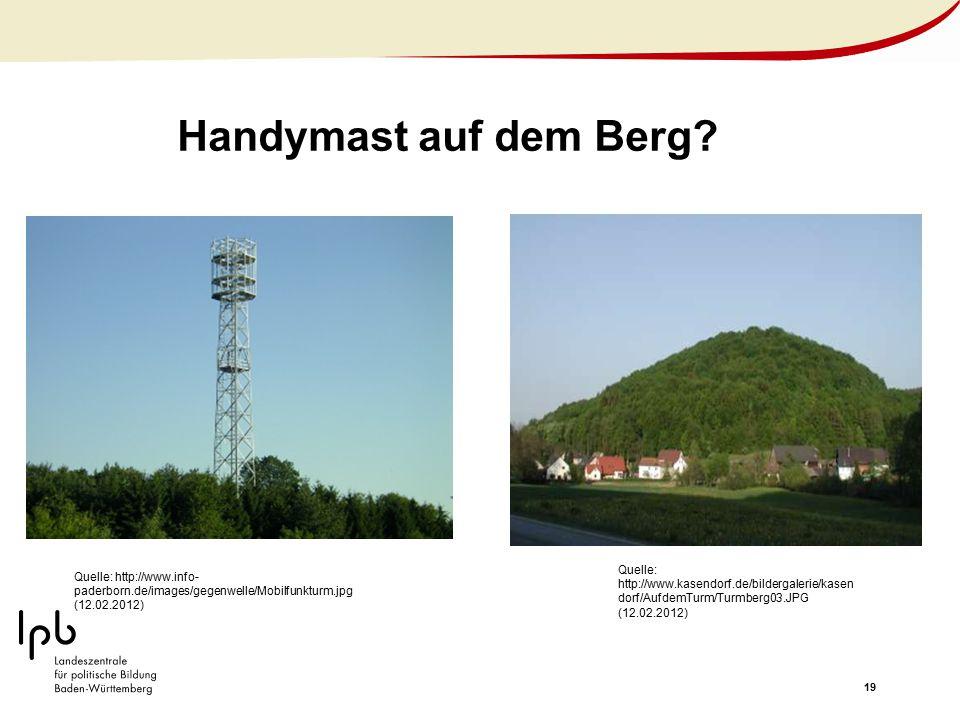 19 Handymast auf dem Berg? Quelle: http://www.kasendorf.de/bildergalerie/kasen dorf/AufdemTurm/Turmberg03.JPG (12.02.2012) Quelle: http://www.info- pa