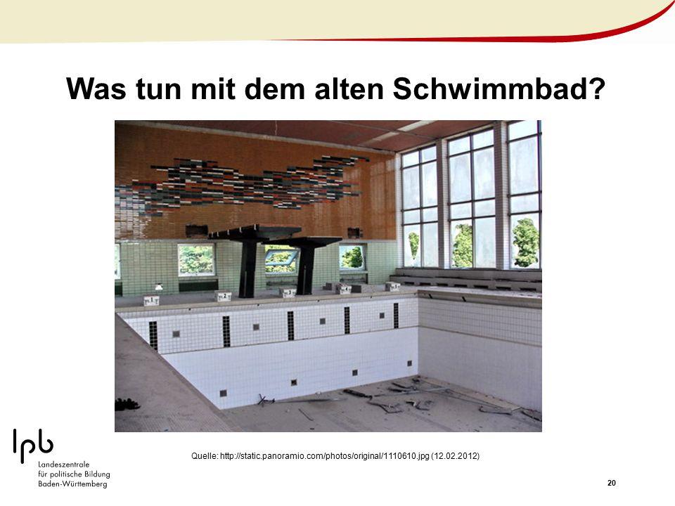 20 Was tun mit dem alten Schwimmbad? Quelle: http://static.panoramio.com/photos/original/1110610.jpg (12.02.2012)
