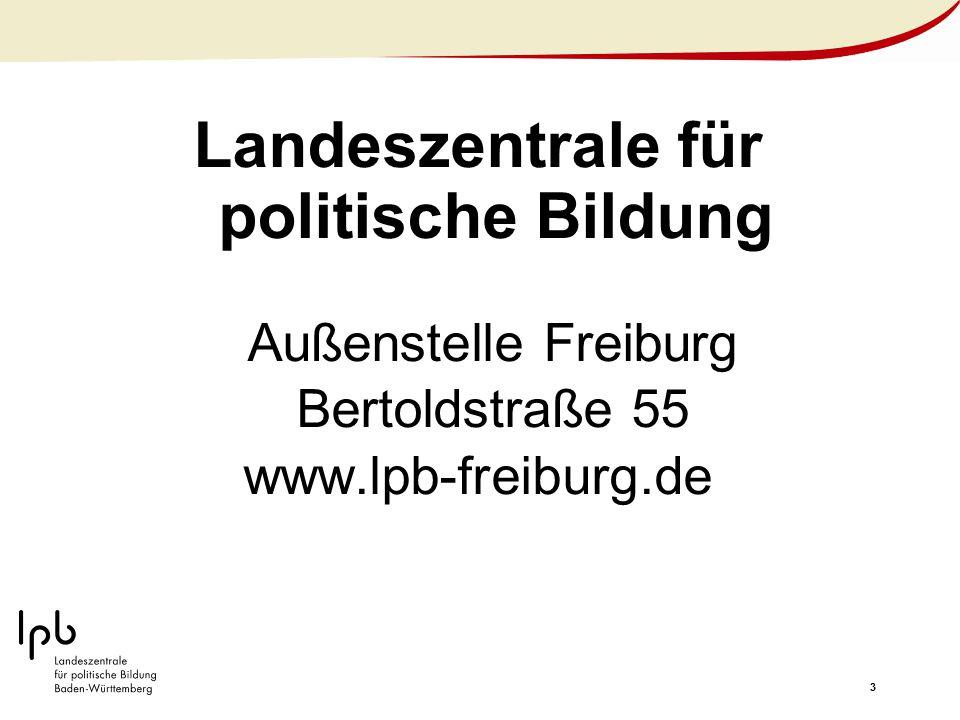3 Außenstelle Freiburg Bertoldstraße 55 www.lpb-freiburg.de