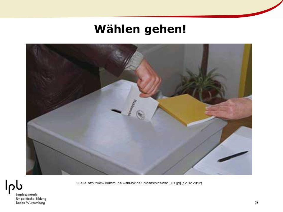 52 Wählen gehen! Quelle: http://www.kommunalwahl-bw.de/uploads/pics/wahl_01.jpg (12.02.2012)