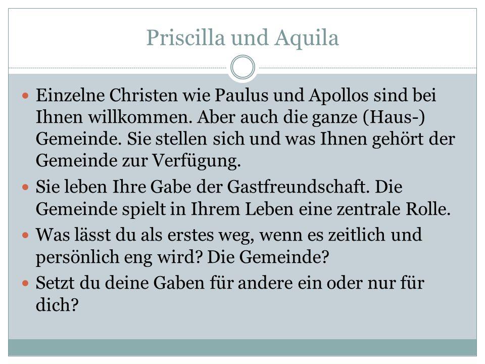 Priscilla und Aquila Einzelne Christen wie Paulus und Apollos sind bei Ihnen willkommen.