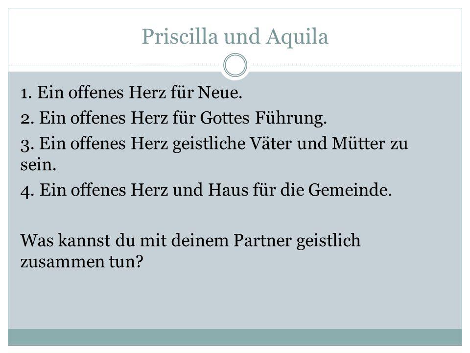 Priscilla und Aquila 1. Ein offenes Herz für Neue.