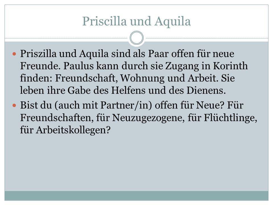 Priscilla und Aquila Priszilla und Aquila sind als Paar offen für neue Freunde.