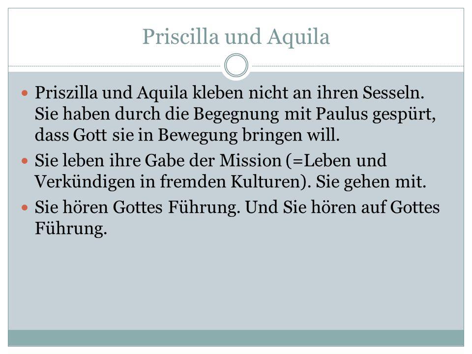 Priscilla und Aquila Priszilla und Aquila kleben nicht an ihren Sesseln.