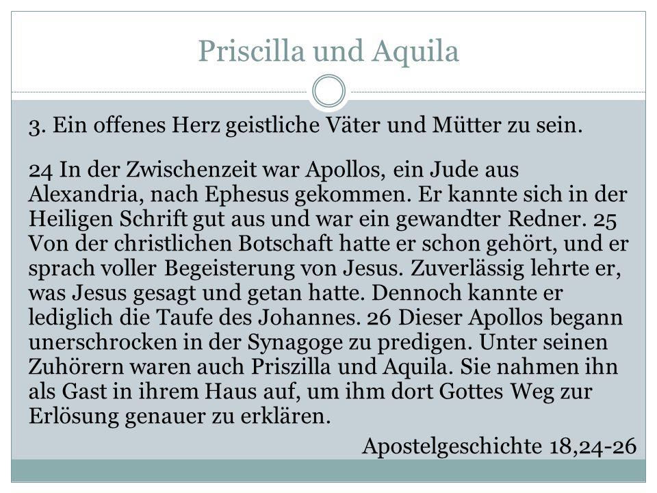 Priscilla und Aquila 3. Ein offenes Herz geistliche Väter und Mütter zu sein.