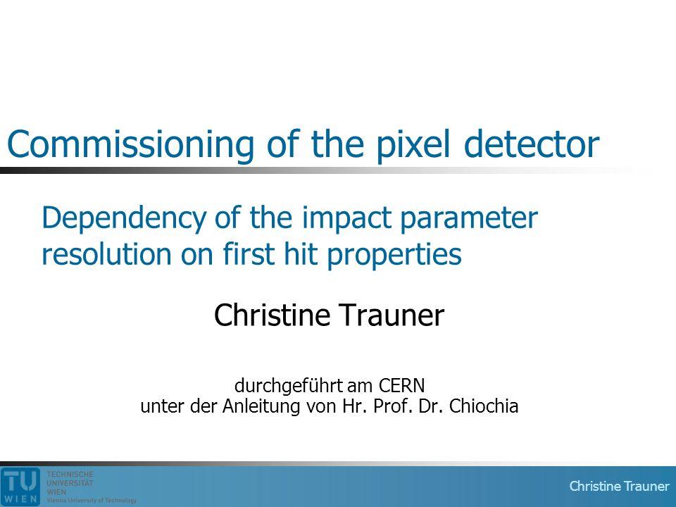 Christine Trauner Commissioning of the pixel detector Christine Trauner durchgeführt am CERN unter der Anleitung von Hr.