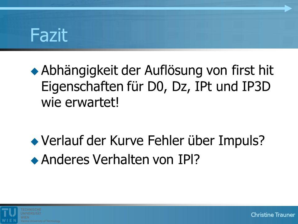 Christine Trauner Fazit  Abhängigkeit der Auflösung von first hit Eigenschaften für D0, Dz, IPt und IP3D wie erwartet.